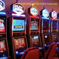 Memilih Situs Judi Slot Online Terpercaya