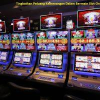 Tingkatkan Peluang Kemenangan Dalam Bermain Slot Online